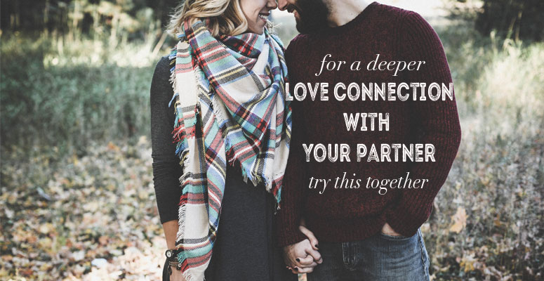 Try this for a deeper love connection with your partner