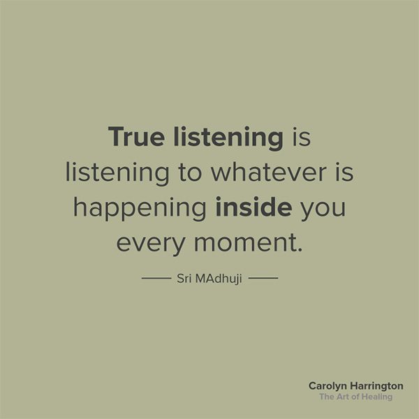 True Listening Is Listening to Whatever is Happening Inside You quote