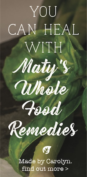 You can heal with Maty's whole food remedies